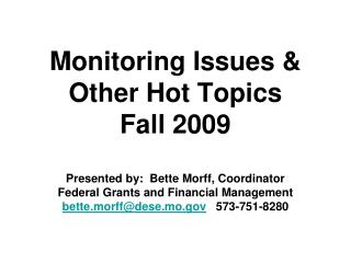 Monitoring Issues  Other Hot Topics Fall 2009  Presented by:  Bette Morff, Coordinator Federal Grants and Financial Mana