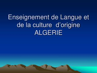 Enseignement de Langue et de la culture  d origine ALGERIE