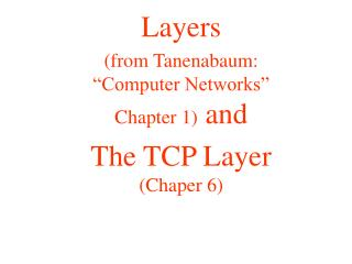 "Layers  (from Tanenabaum: ""Computer Networks"" Chapter 1)  and The TCP Layer  (Chaper 6)"