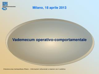Milano, 18 aprile 2013 Vademecum operativo-comportamentale