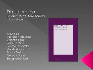 Dire la pratica La cultura del fare scuola Luigina Mortari A cura di:  Vianello Francesca