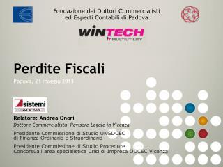 Perdite Fiscali Padova, 21 maggio 2013 Relatore: Andrea Onori