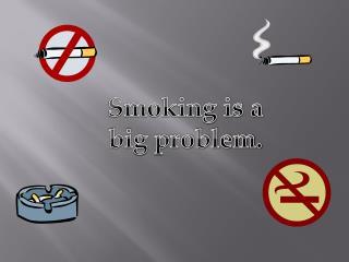 Smoking is a big problem.