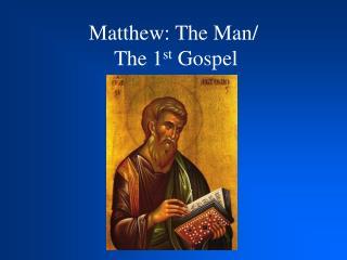 Matthew: The Man/  The 1 st  Gospel