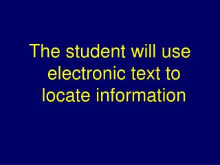 The student will use electronic text to locate information