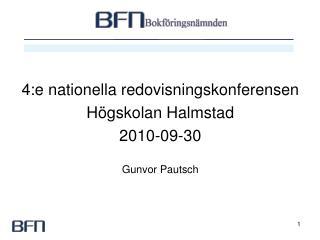 4:e nationella redovisningskonferensen Högskolan Halmstad 2010-09-30 Gunvor Pautsch