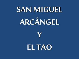 SAN MIGUEL ARCÁNGEL  Y  EL TAO
