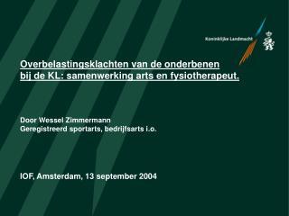 Overbelastingsklachten van de onderbenen  bij de KL: samenwerking arts en fysiotherapeut.    Door Wessel Zimmermann Gere