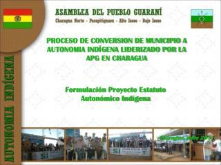 PROCESO DE CONVERSION DE MUNICIPIO A AUTONOMIA INDÍGENA LIDERIZADO POR LA APG EN CHARAGUA
