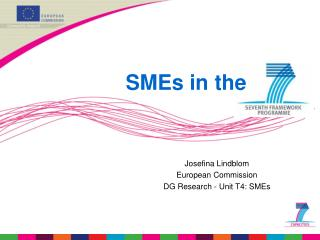 Josefina Lindblom European Commission DG Research -  Unit T4: SMEs