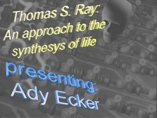 Thomas S. Ray: An approach to the synthesys of life