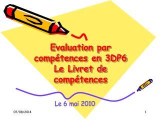 Evaluation par compétences en 3DP6 Le Livret de compétences