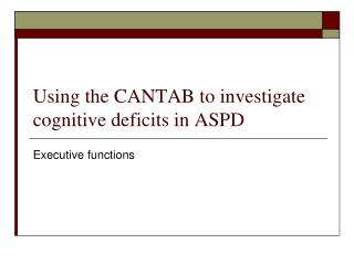 Using the CANTAB to investigate cognitive deficits in ASPD