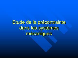 Etude de la précontrainte dans les systèmes mécaniques