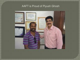 AAFT is Proud of Piyush Ghosh
