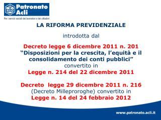LA RIFORMA PREVIDENZIALE  introdotta dal Decreto legge 6 dicembre 2011 n. 201