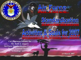 Col. Thurmon Deloney for Mr. Terry J. Jaggers Air Force Standardization Executive