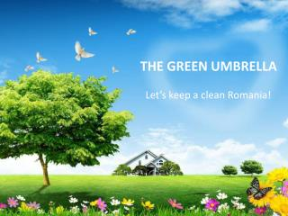 THE GREEN UMBRELLA        Let's keep a clean Romania!