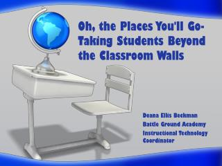 Oh, the Places You'll Go-  Taking Students Beyond  the Classroom Walls