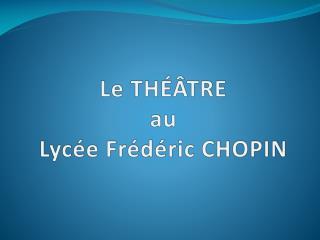 Le TH��TRE au Lyc�e Fr�d�ric CHOPIN