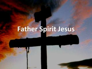 Father Spirit Jesus