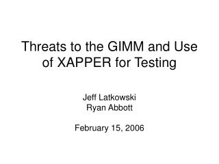 Threats to the GIMM and Use of XAPPER for Testing