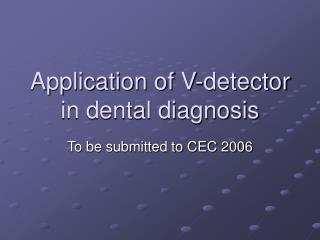 Application of V-detector in dental diagnosis