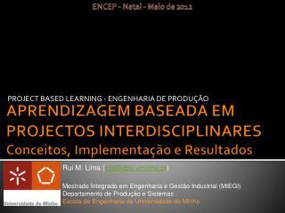 APRENDIZAGEM BASEADA EM PROJECTOS INTERDISCIPLINARES Conceitos, Implementação e Resultados