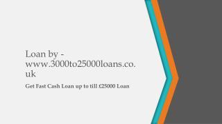 Loan by -3000to25000loans.co.uk