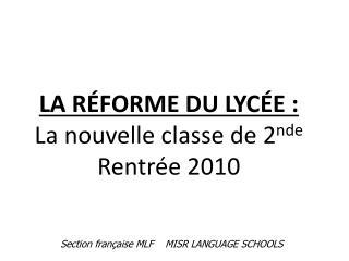 LA RÉFORME DU LYCÉE : La nouvelle classe de 2 nde Rentrée 2010