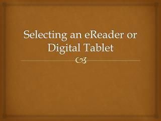 Selecting an  eReader or Digital Tablet