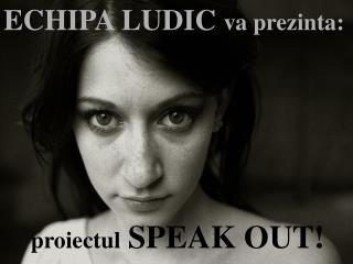 proiectul SPEAK OUT!