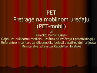 PET Pretrage na mobilnom uređaju (PET-mobil)  pri Kliničkoj bolnici Osijek