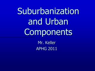Suburbanization and Urban Components