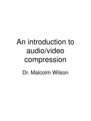 An introduction to audio/video compression