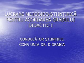 LUCRARE METODICO-ŞTIINŢIFICĂ PENTRU ACORDAREA GRADULUI DIDACTIC I