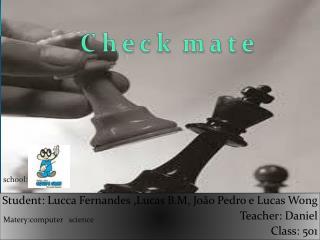 Student :  Lucca  Fernandes ,Lucas B.M, João Pedro e Lucas  Wong Teacher : Daniel Class : 501