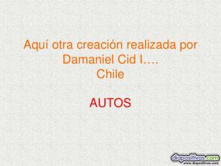 Aquí otra creación realizada por Damaniel Cid I…. Chile