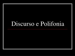 Discurso e Polifonia