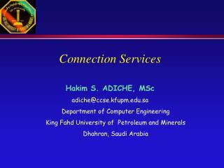 Connection Services Hakim S. ADICHE, MSc adiche@ccse.kfupm.sa