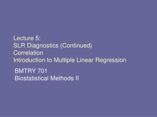 Lecture 5: SLR Diagnostics (Continued) Correlation Introduction to Multiple Linear Regression