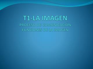 T1-LA IMAGEN PROCESO DE COMUNICACIÓN FUNCIONES DE LA IMAGEN
