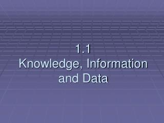 1.1 Knowledge, Information and Data