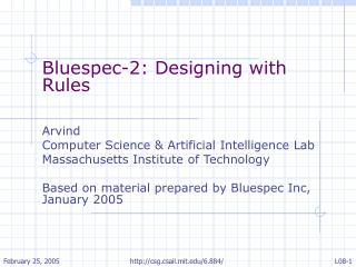 Bluespec-2: Designing with Rules Arvind  Computer Science & Artificial Intelligence Lab