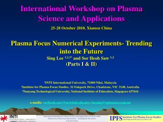 International Workshop on Plasma Science and Applications 25-28 October 2010, Xiamen China
