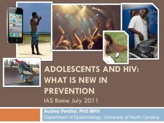 Adolescents and HIV: What is new in Prevention IAS Rome July 2011
