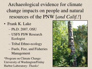 Frank K. Lake Ph.D. 2007, OSU USFS PSW Research Ecologist Tribal Ethno-ecology