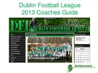 Dublin Football League  2013 Coaches Guide