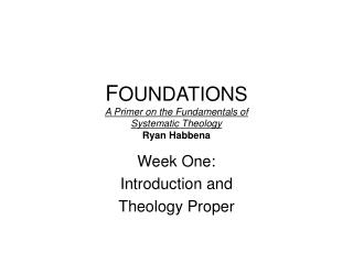 F OUNDATIONS A Primer on the Fundamentals of  Systematic Theology Ryan Habbena