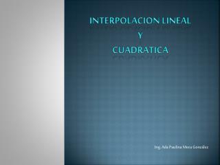 INTERPOLACION LINEAL  Y  CUADRATICA